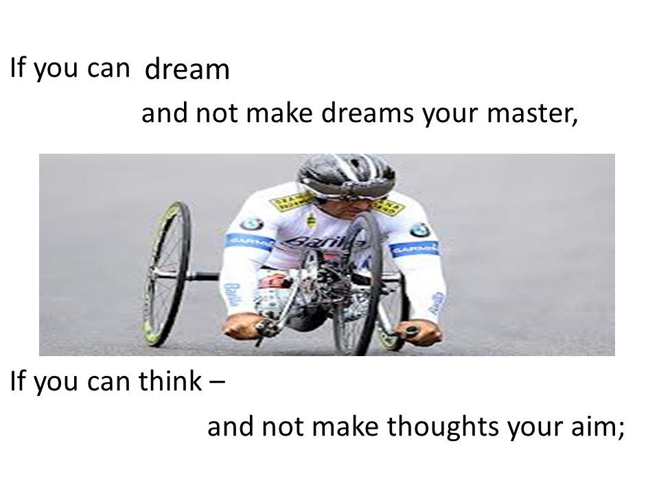 dream If you can and not make dreams your master, If you can think –