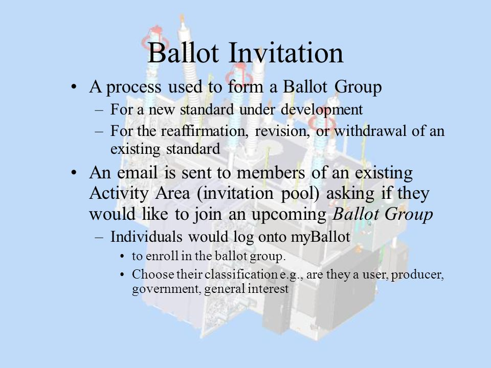 Ballot Invitation A process used to form a Ballot Group