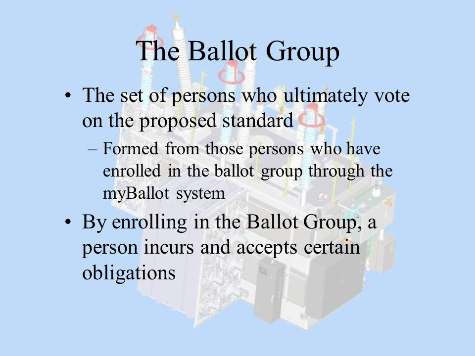 The Ballot Group The set of persons who ultimately vote on the proposed standard.