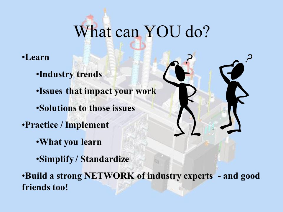 What can YOU do Learn Industry trends Issues that impact your work