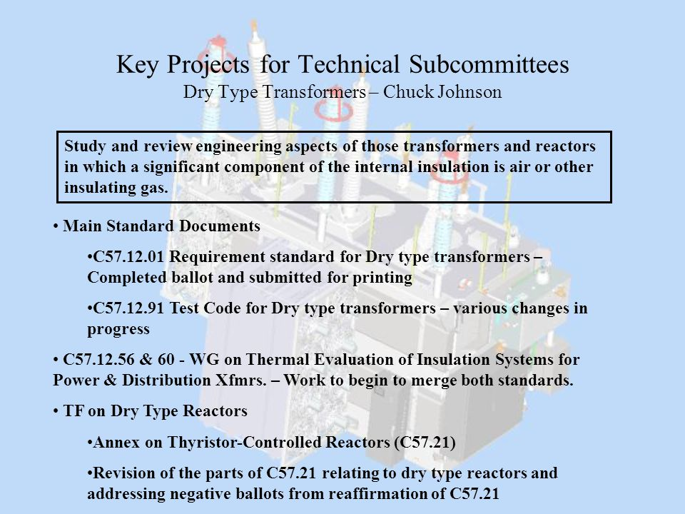 Key Projects for Technical Subcommittees Dry Type Transformers – Chuck Johnson