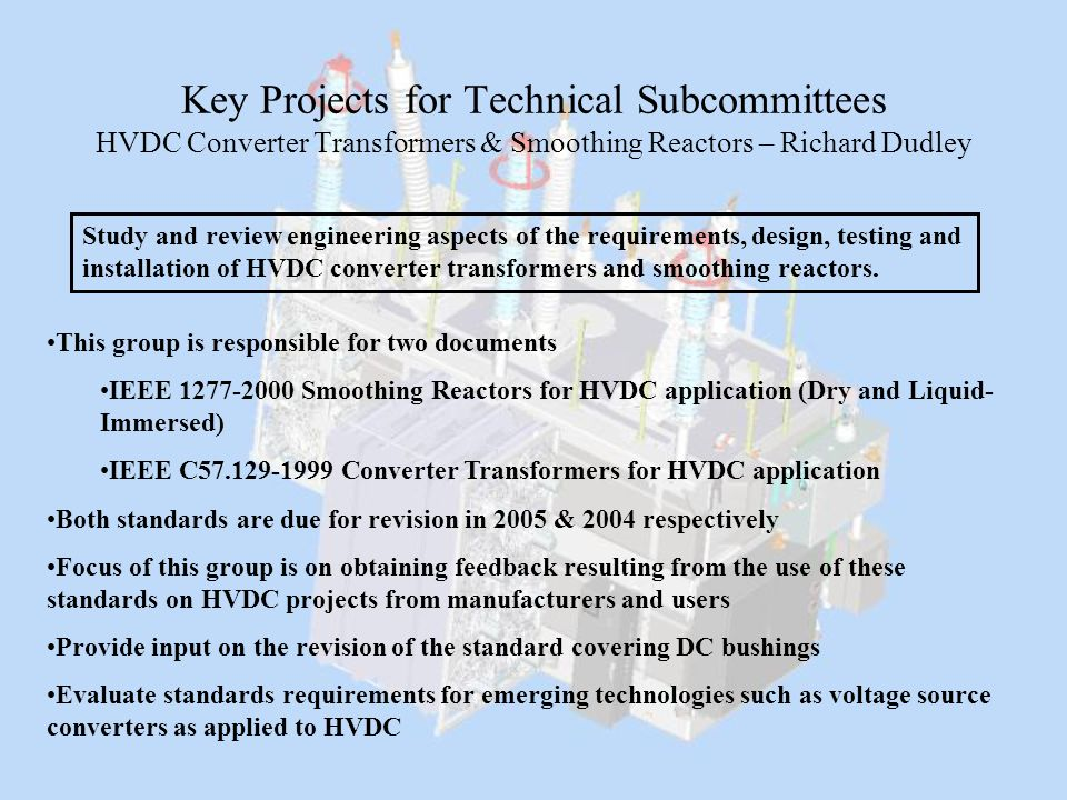 Key Projects for Technical Subcommittees HVDC Converter Transformers & Smoothing Reactors – Richard Dudley