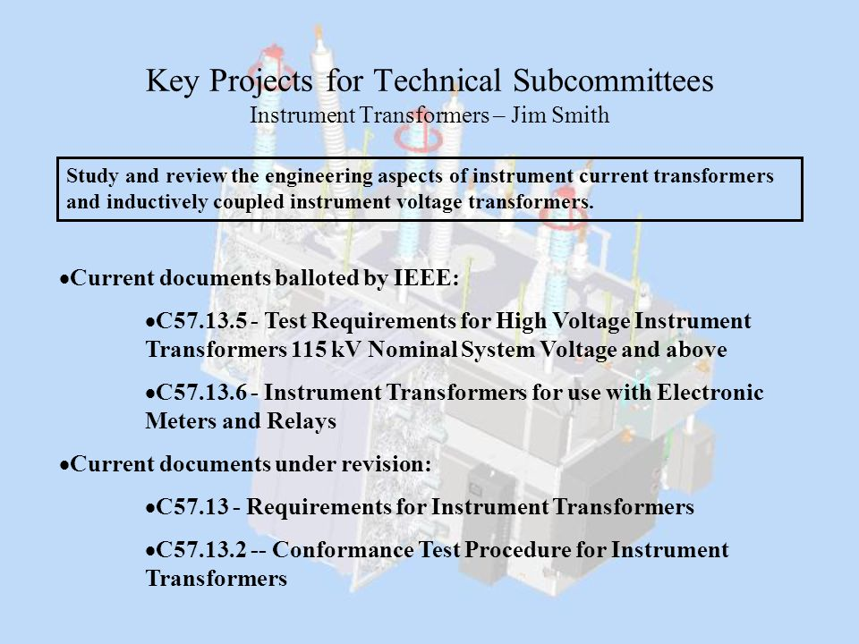 Key Projects for Technical Subcommittees Instrument Transformers – Jim Smith