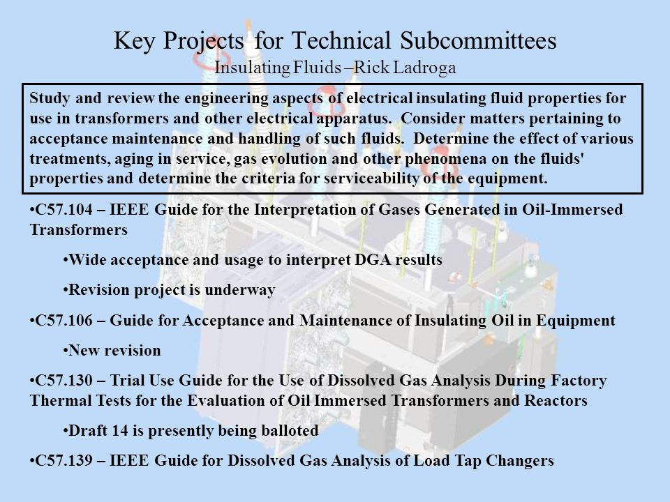 Key Projects for Technical Subcommittees Insulating Fluids –Rick Ladroga