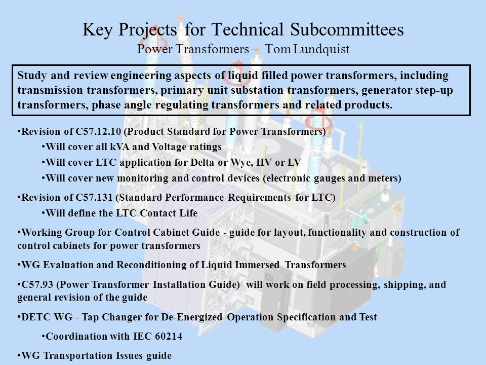 Key Projects for Technical Subcommittees Power Transformers – Tom Lundquist