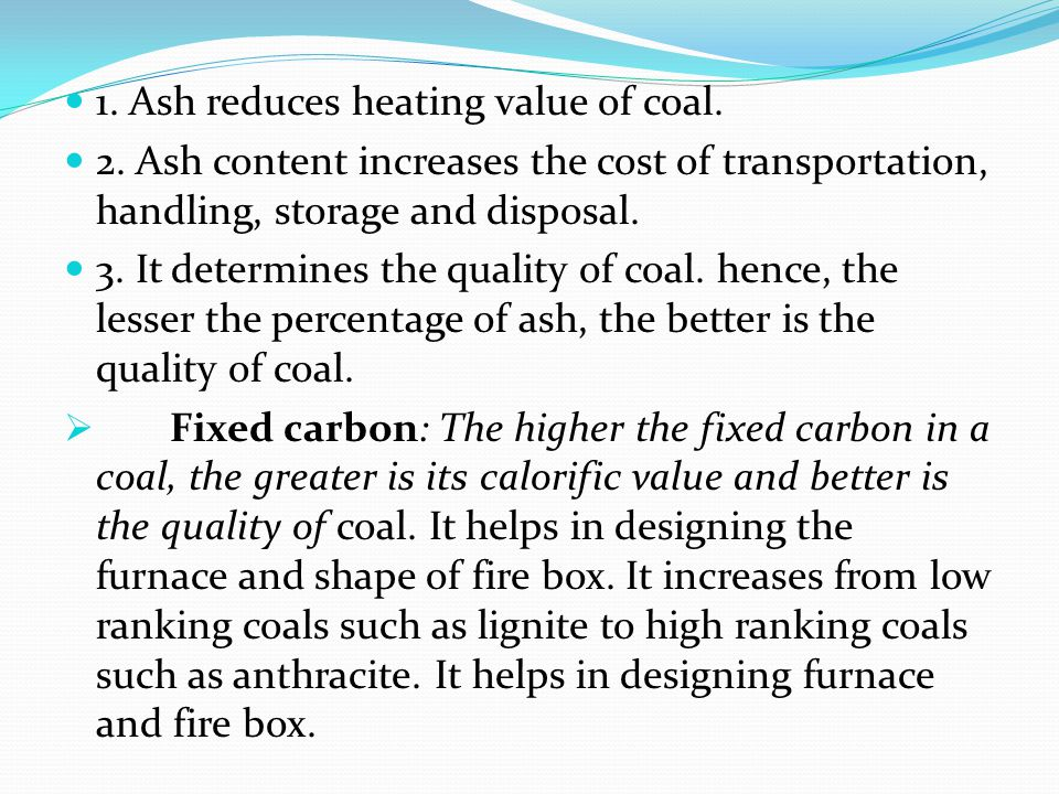 1. Ash reduces heating value of coal.