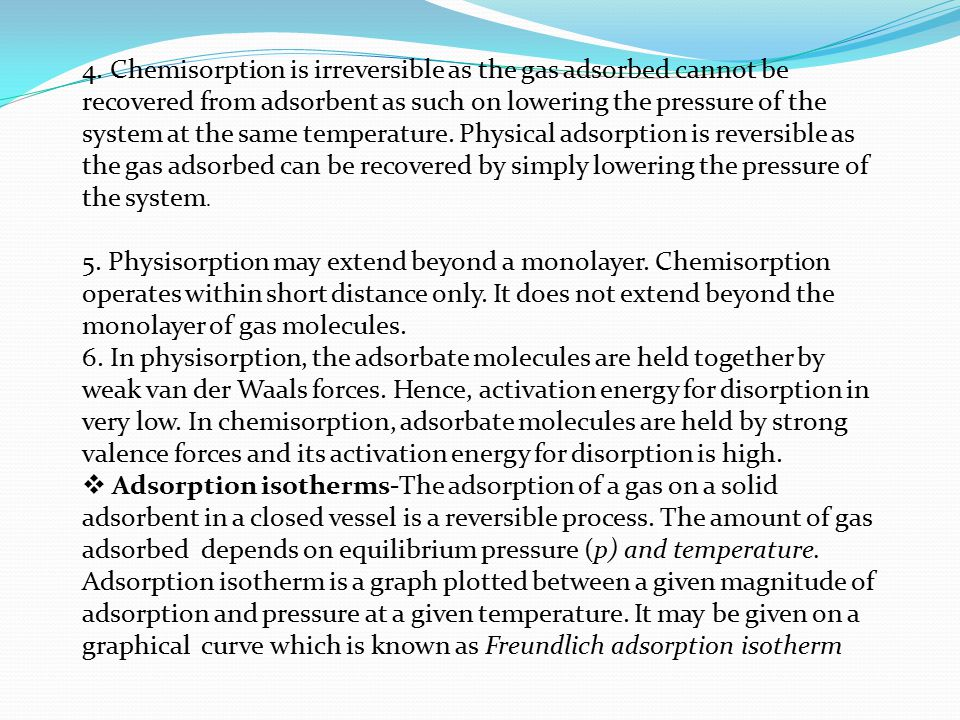 4. Chemisorption is irreversible as the gas adsorbed cannot be reco