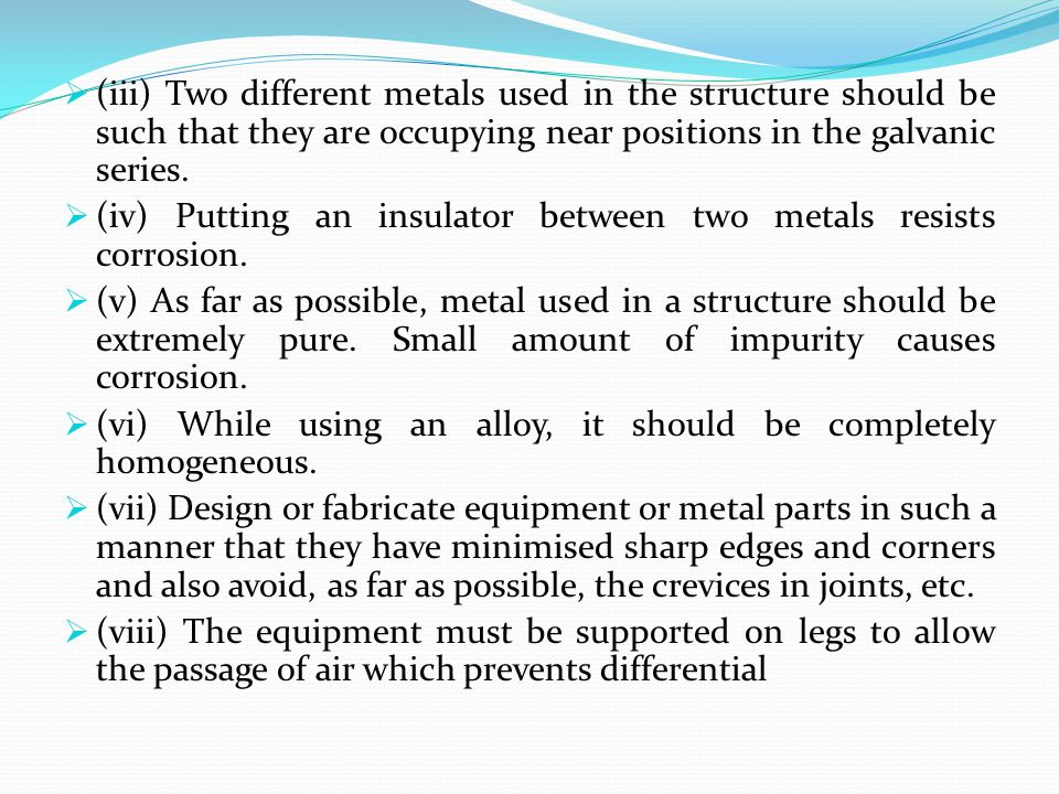 (iii) Two different metals used in the structure should be such that they are occupying near positions in the galvanic series.