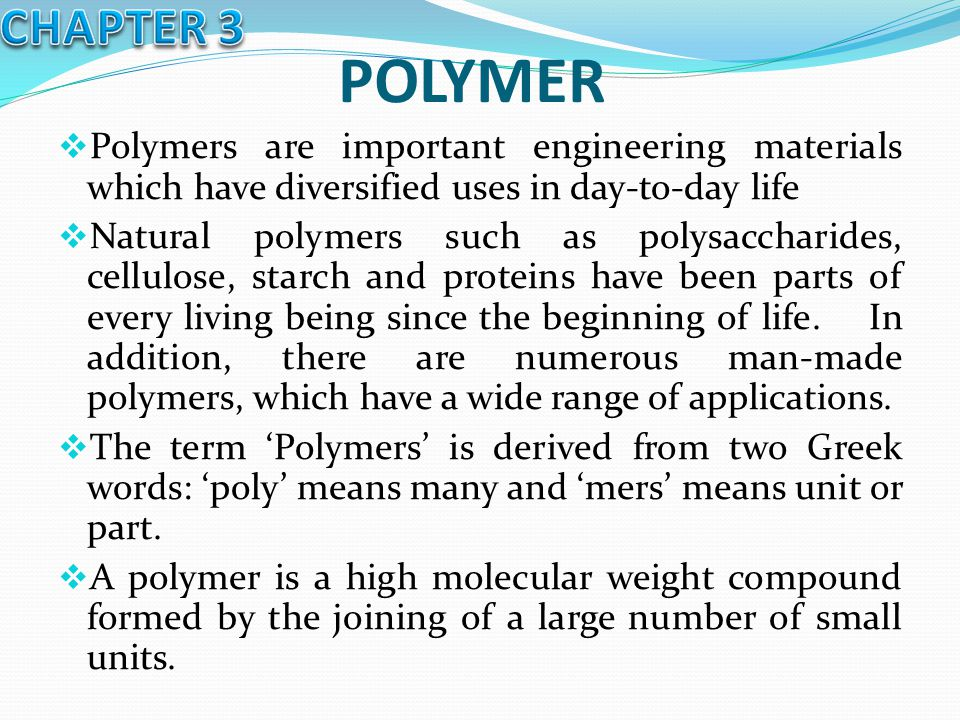 CHAPTER 3 POLYMER. Polymers are important engineering materials which have diversified uses in day-to-day life.