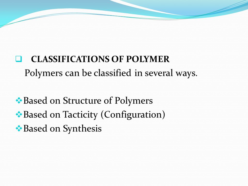 Polymers can be classified in several ways.