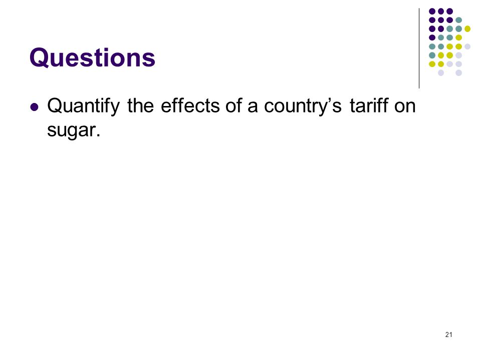 Questions Quantify the effects of a country's tariff on sugar.