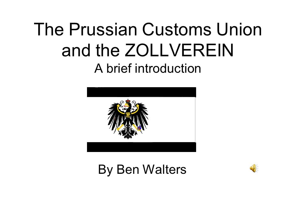 The Prussian Customs Union and the ZOLLVEREIN A brief introduction