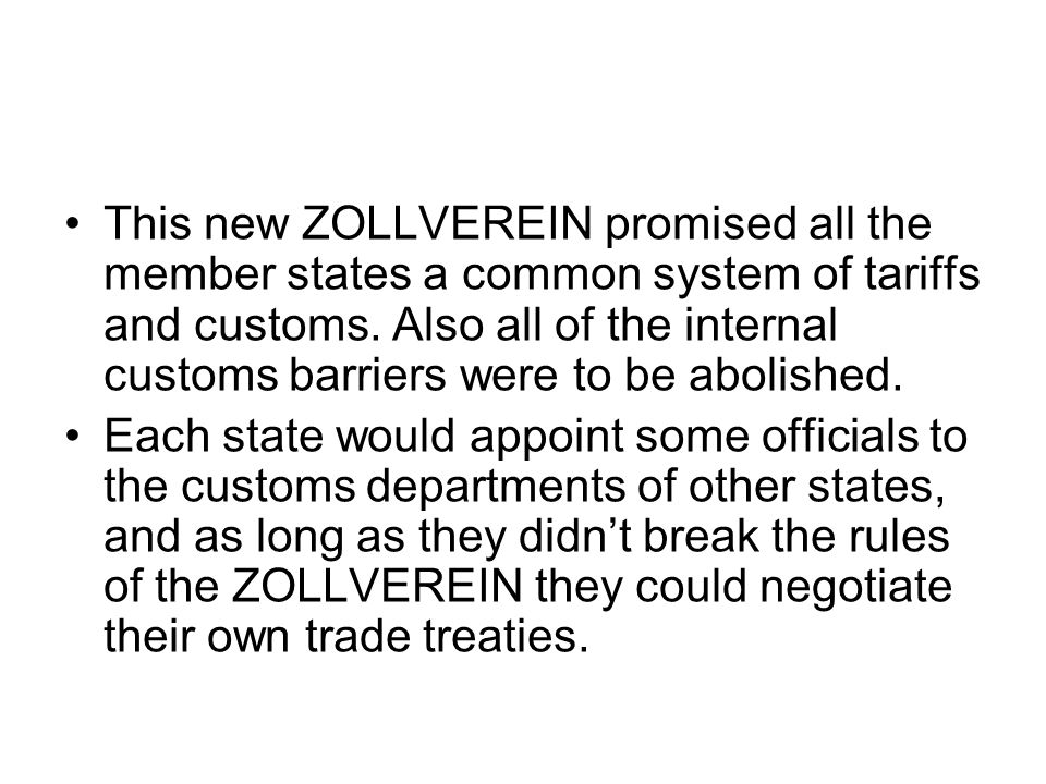 This new ZOLLVEREIN promised all the member states a common system of tariffs and customs. Also all of the internal customs barriers were to be abolished.