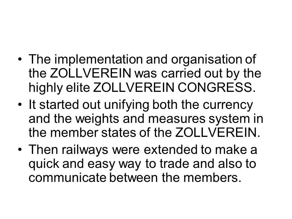 The implementation and organisation of the ZOLLVEREIN was carried out by the highly elite ZOLLVEREIN CONGRESS.
