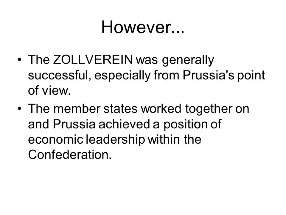 However... The ZOLLVEREIN was generally successful, especially from Prussia s point of view.