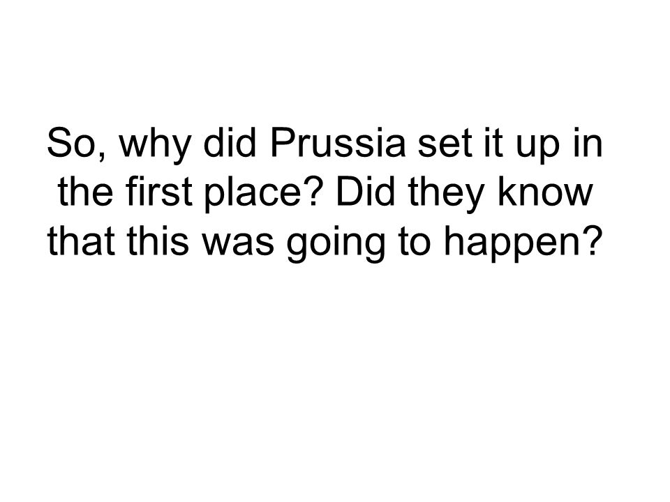 So, why did Prussia set it up in the first place
