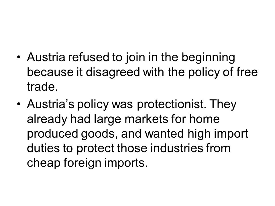 Austria refused to join in the beginning because it disagreed with the policy of free trade.