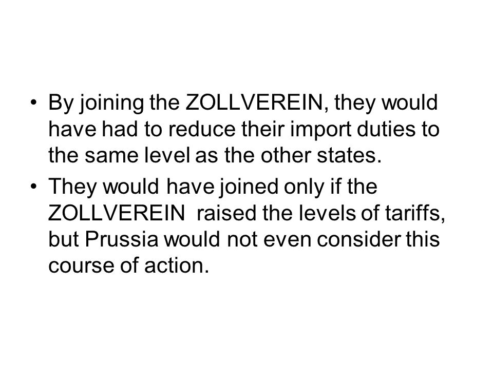By joining the ZOLLVEREIN, they would have had to reduce their import duties to the same level as the other states.
