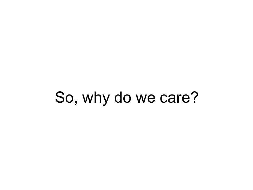So, why do we care