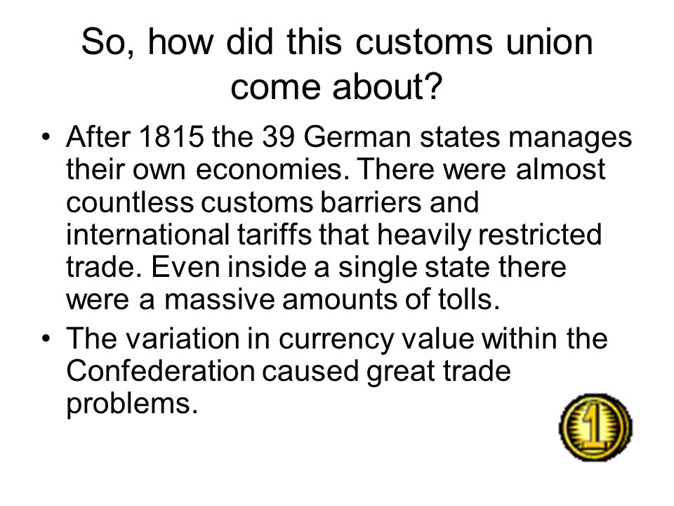 So, how did this customs union come about