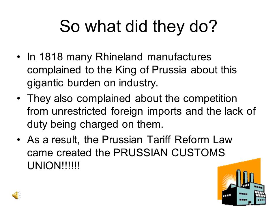 So what did they do In 1818 many Rhineland manufactures complained to the King of Prussia about this gigantic burden on industry.