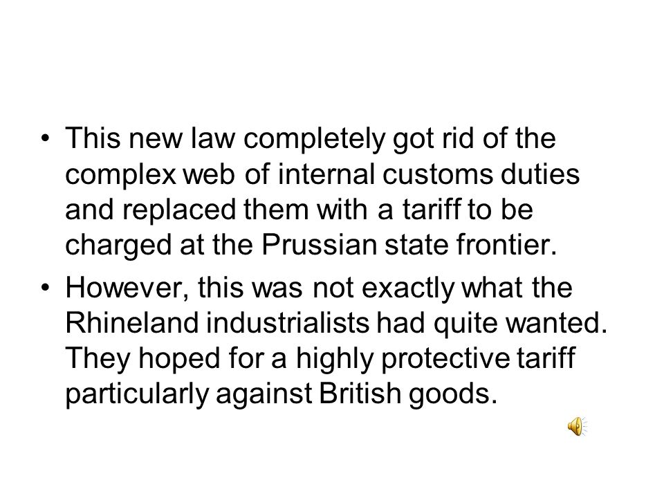 This new law completely got rid of the complex web of internal customs duties and replaced them with a tariff to be charged at the Prussian state frontier.
