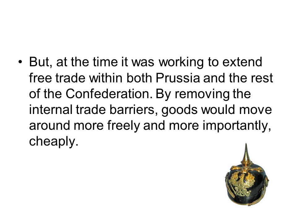 But, at the time it was working to extend free trade within both Prussia and the rest of the Confederation.