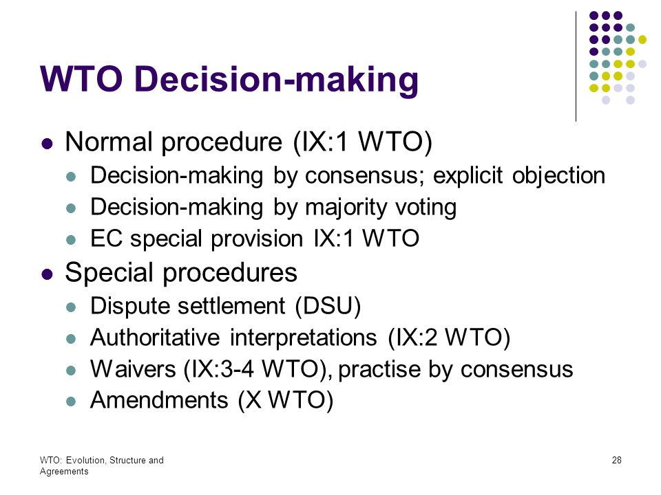 WTO Decision-making Normal procedure (IX:1 WTO) Special procedures