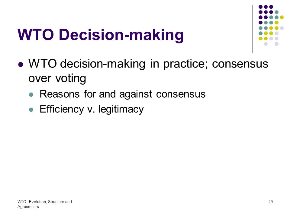 WTO Decision-making WTO decision-making in practice; consensus over voting. Reasons for and against consensus.