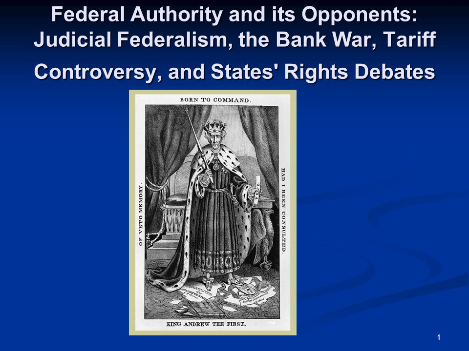 Federal Authority and its Opponents: Judicial Federalism, the Bank War, Tariff Controversy, and States Rights Debates