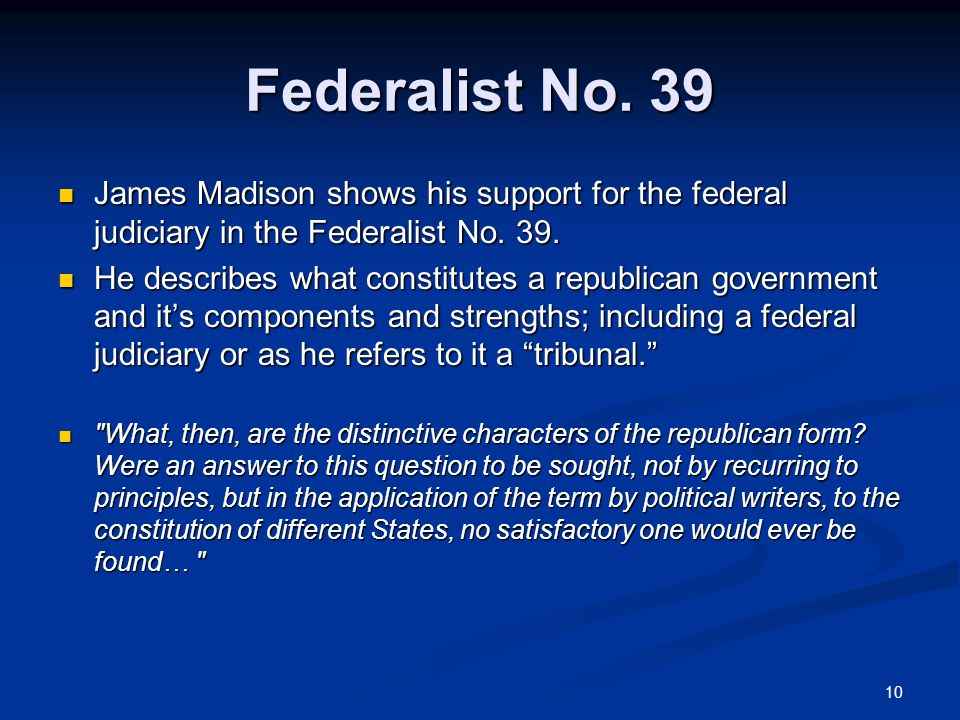 Federalist No. 39 James Madison shows his support for the federal judiciary in the Federalist No. 39.