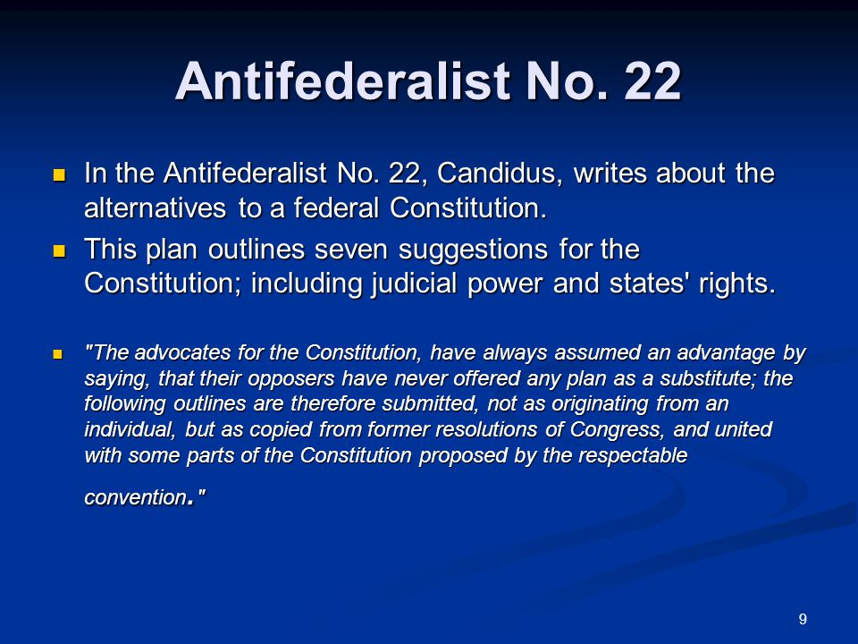 Antifederalist No. 22 In the Antifederalist No. 22, Candidus, writes about the alternatives to a federal Constitution.