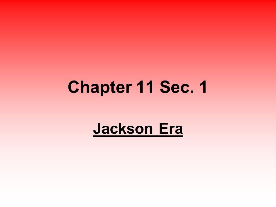 Chapter 11 Sec. 1 Jackson Era