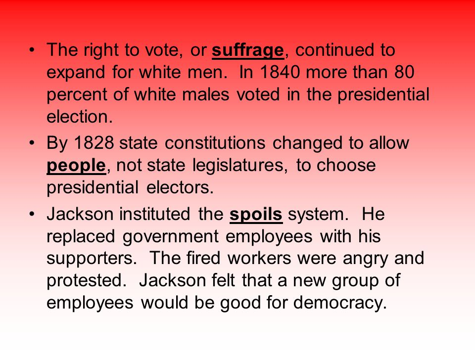 The right to vote, or suffrage, continued to expand for white men