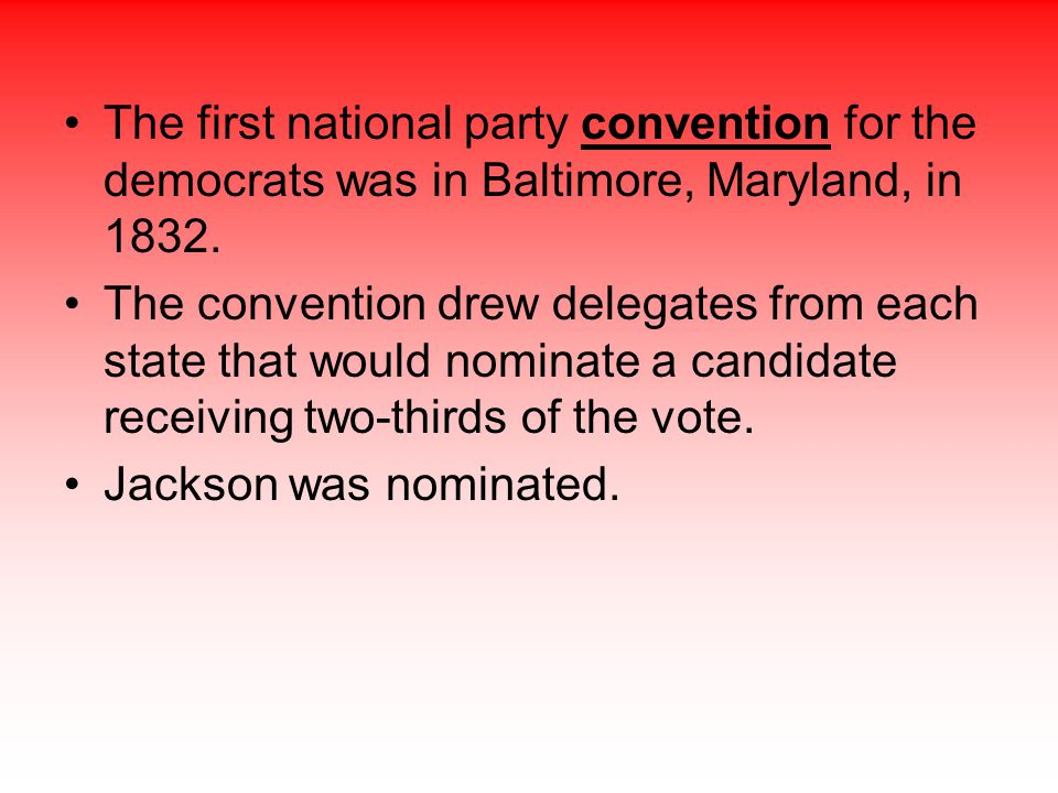 The first national party convention for the democrats was in Baltimore, Maryland, in 1832.