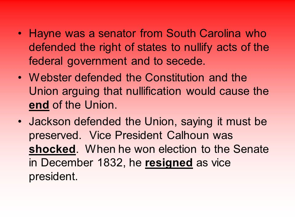 Hayne was a senator from South Carolina who defended the right of states to nullify acts of the federal government and to secede.