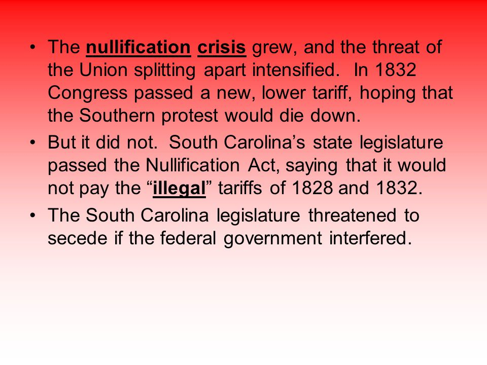 The nullification crisis grew, and the threat of the Union splitting apart intensified. In 1832 Congress passed a new, lower tariff, hoping that the Southern protest would die down.