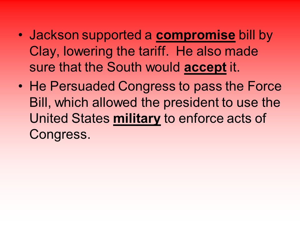 Jackson supported a compromise bill by Clay, lowering the tariff
