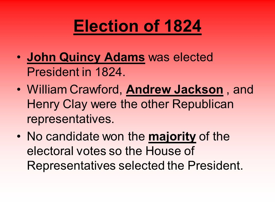 Election of 1824 John Quincy Adams was elected President in 1824.