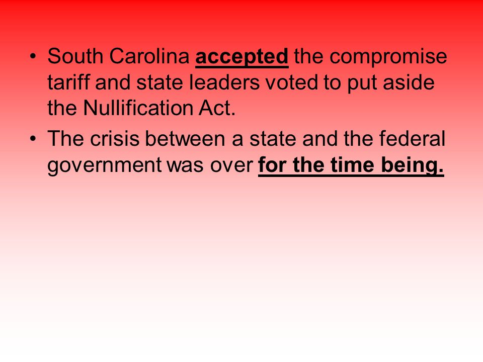 South Carolina accepted the compromise tariff and state leaders voted to put aside the Nullification Act.