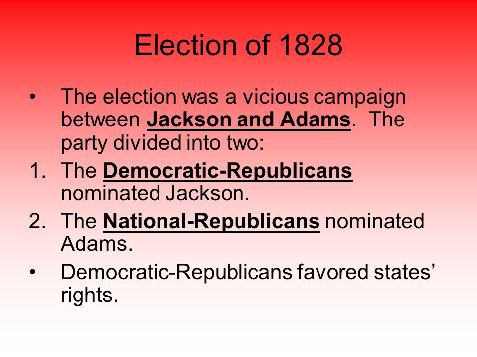 Election of 1828 The election was a vicious campaign between Jackson and Adams. The party divided into two: