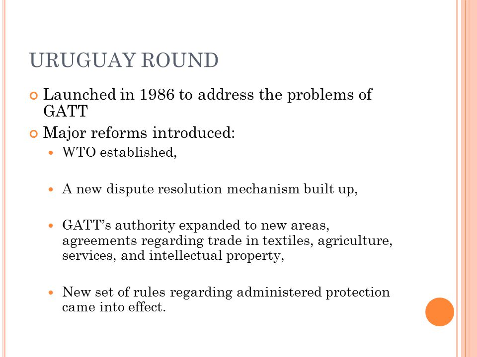 URUGUAY ROUND Launched in 1986 to address the problems of GATT