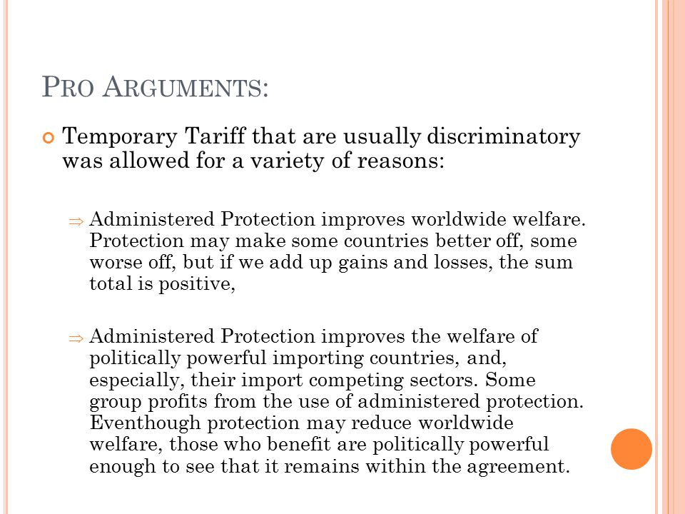 Pro Arguments: Temporary Tariff that are usually discriminatory was allowed for a variety of reasons: