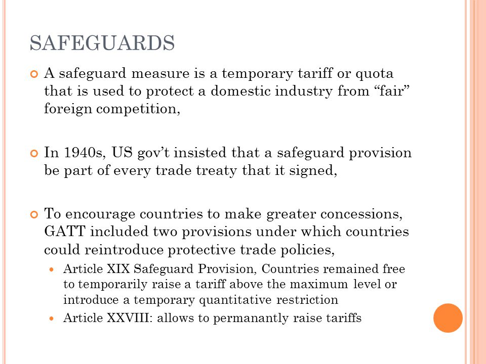 SAFEGUARDS A safeguard measure is a temporary tariff or quota that is used to protect a domestic industry from fair foreign competition,
