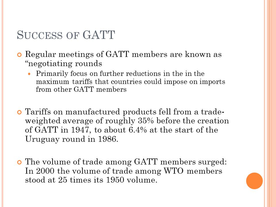 Success of GATT Regular meetings of GATT members are known as negotiating rounds.