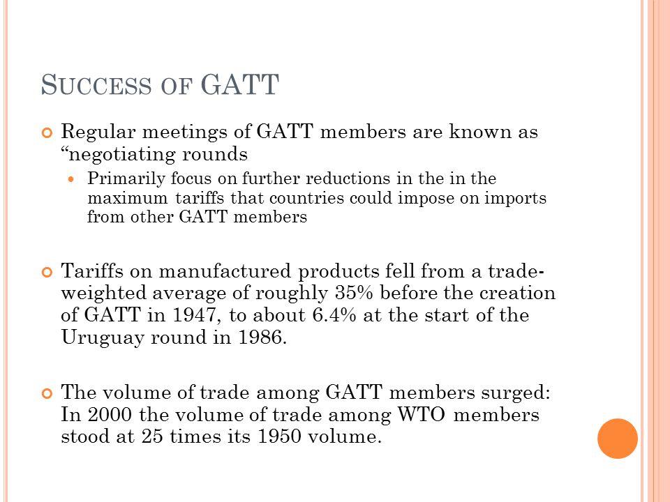 Success of GATT Regular meetings of GATT members are known as negotiating rounds.
