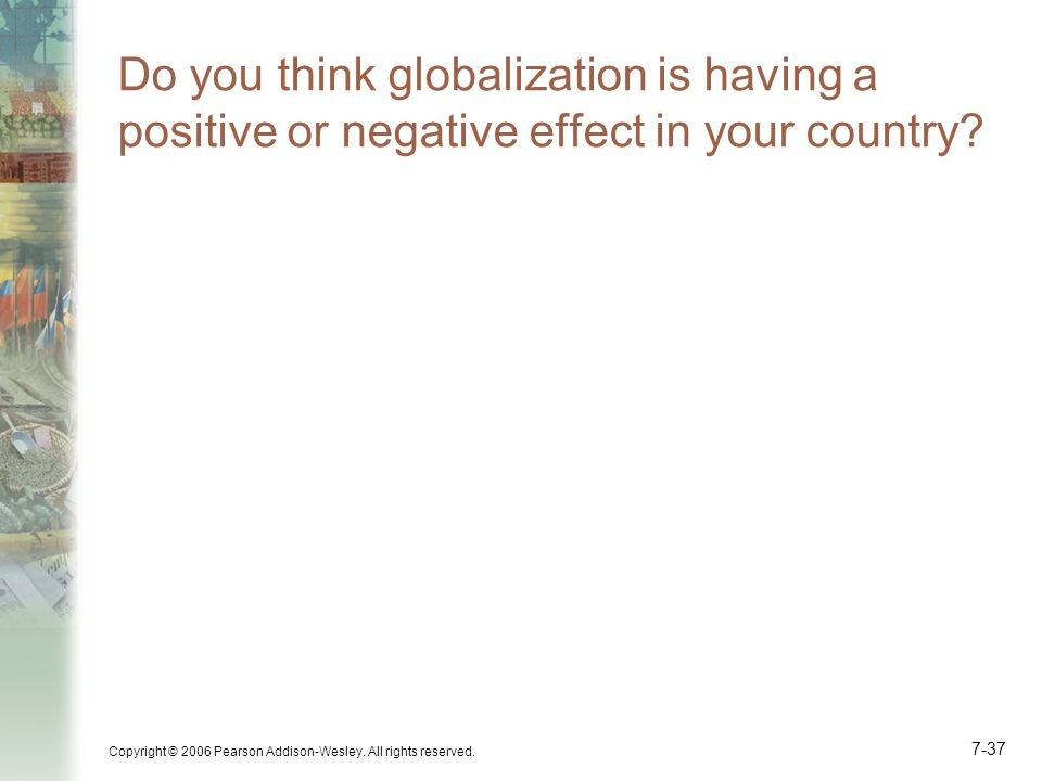 Do you think globalization is having a positive or negative effect in your country