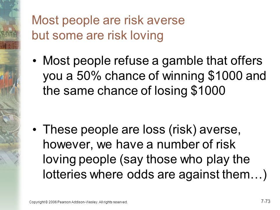 Most people are risk averse but some are risk loving