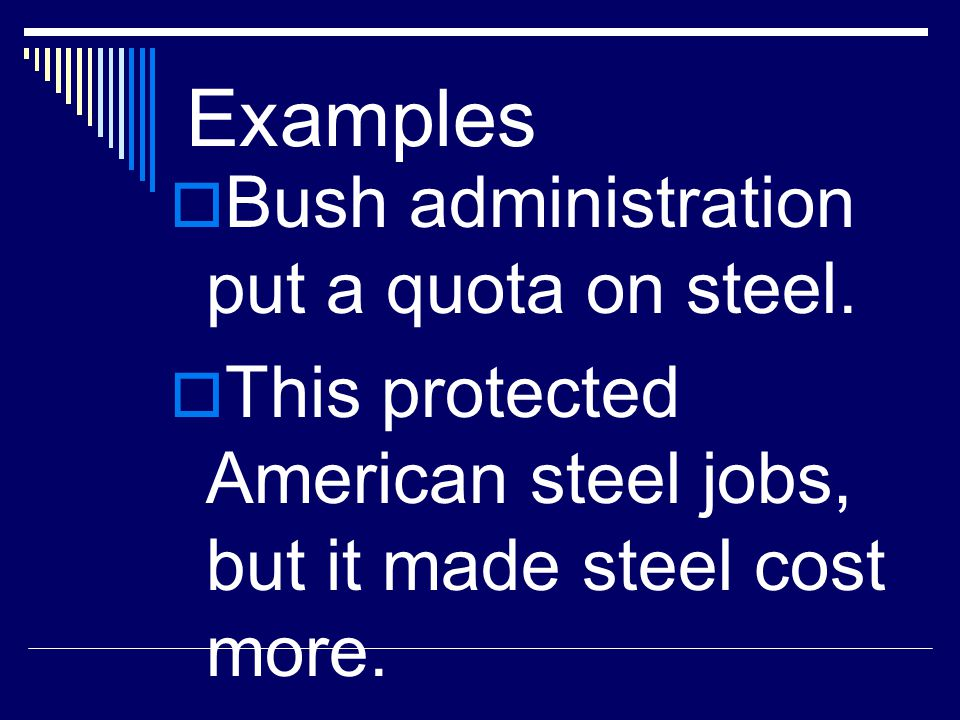Examples Bush administration put a quota on steel.