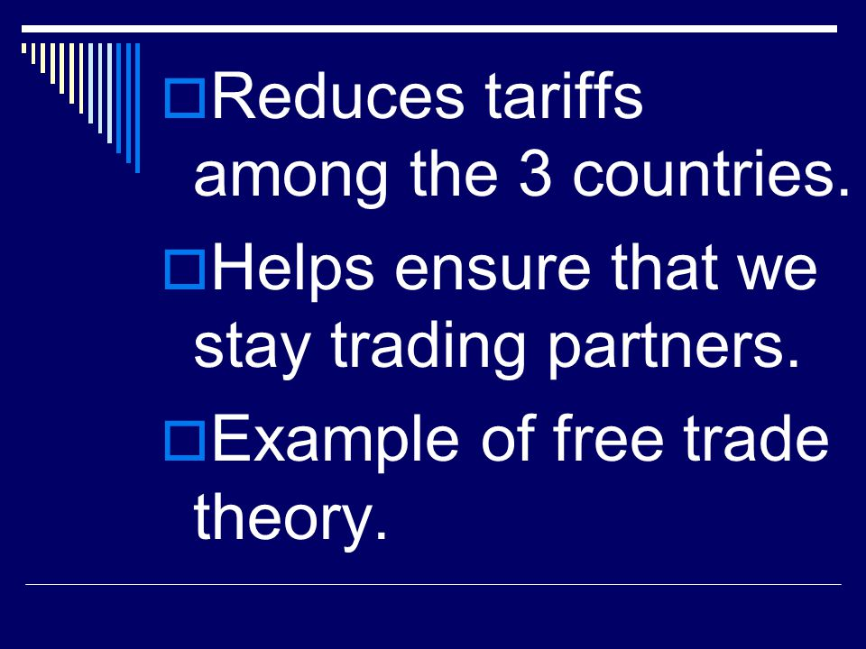 Reduces tariffs among the 3 countries.